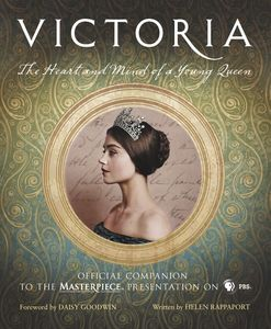 Victoria: The Heart and Mind of a Young Queen: Official Companion to the Masterpiece Presentation on PBS (Victoria)