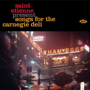 Saint Etienne Present Songs for the Carnegie Deli [Import]
