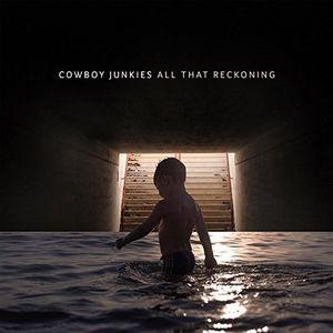 All That Reckoning , Cowboy Junkies