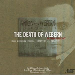 Michael Dellaira: The Death of Webern