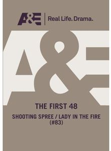 A&E - The First 48: Shooting Spree/ Lady In The Fire (#83)