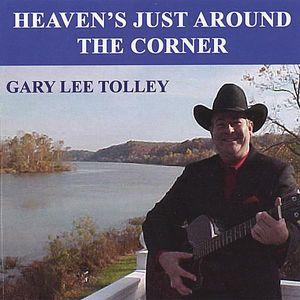 Tolley, Gary Lee : Heaven's Just Around the Corner