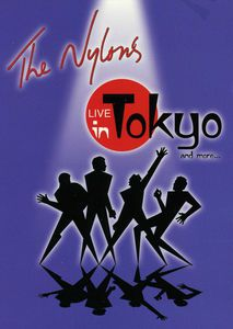 The Nylons: Live in Tokyo and More… [Import]