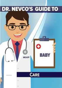 Dr. Nevco's Guide to Baby Care