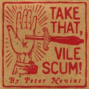 Take That Vile Scum!