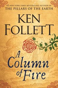A Column of Fire: A Novel (Kingsbridge Series)