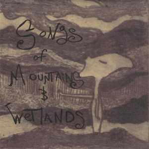Songs of Mountains & Wetlands
