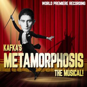 Kafka's Metamorphosis: The Musical! (World Premiere Recording)
