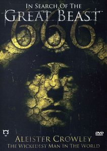 In Search of Great Beast 666: Aleister Crowley the Wickedest Man InThe World
