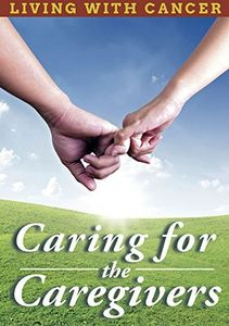 Living With Cancer: Caring Forthe Caregivers