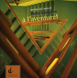 Musique of Denis Gougeon: A L'aventure /  Various