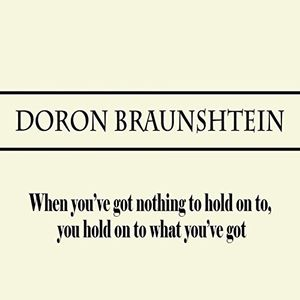 When You've Got Nothing to Hold On To, You Hold On to What You've Got