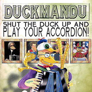 Shut the Duck Up & Play Your Accordion