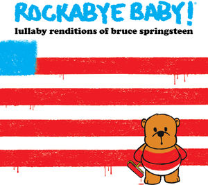 Rockabye Baby : Lullaby Renditions of Bruce Springsteen