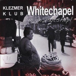 Whitechapel Mayn Vaytshepl