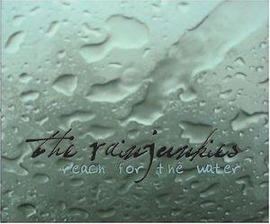 Rainjunkies : Reach for the Water