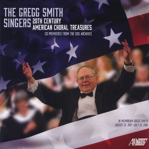 The Gregg Smith Singers: 20th Century American Choral Treasures