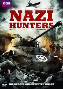 Nazi Hunters: The Heroes Who Defeated Hitler