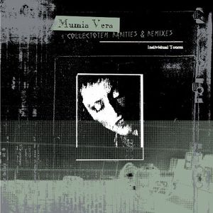 Mumia Vera and Collectotem: Rarities and Remixes