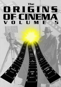 The Origins of Cinema Volume 5