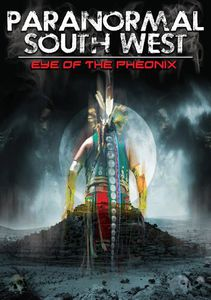 Paranormal South West: Eye Ofthe Phoenix