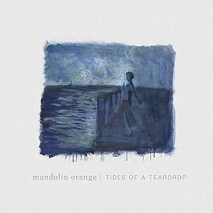 Tides Of A Teardrop (first Edition) , Mandolin Orange