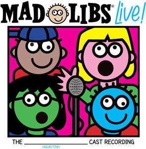 Mad Libs Live! (original Cast Recording)