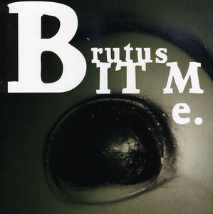 Brutus Bit Me.