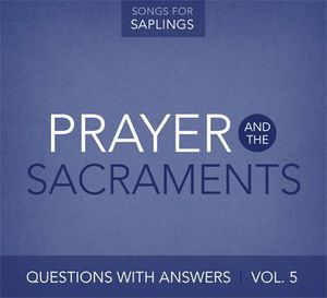 Questions with Answers 5: Prayer & Sacraments
