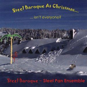 Steel Baroque at Christmas Isn't Everyone?
