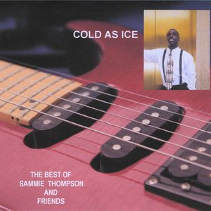 Cold As Ice-The Best of Sammie Thompson & Friend