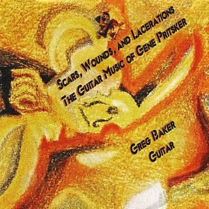 Scars Wounds & Lacerations: Guitar Music of Gene Pritsker