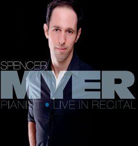 Spencer Myer: Pianist (Live in Recital)