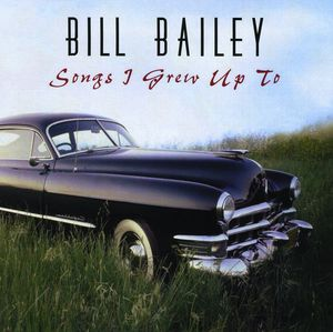 Bailey, Bill : Songs I Grew Up to