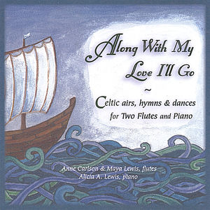 Along with My Love I'll Go: Celtic Airs Hymns & Dances For Two Flutes & Piano
