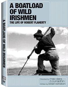 A Boatload of Wild Irishmen: The Life of Robert Flaherty