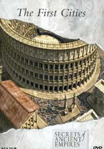 Secrets of Ancient Empires: The First Cities
