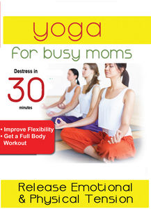 Yoga For Busy Moms: Mind Massage How To Release Emotional & PhysicalTension