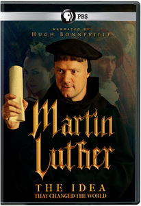 Martin Luther: The Idea That Changed the World