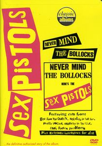 Classic Albums: The Sex Pistols: Never Mind the Bollocks