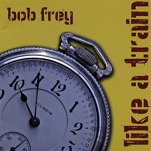 Frey, Bob : Like a Train