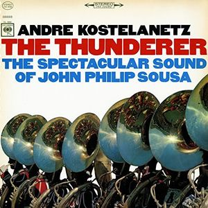The Thunderer: The Spectacular Sound of John Philip Sousa