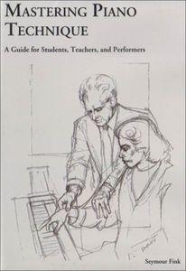 Mastering Piano Technique: Mastering Piano