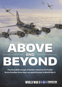 Above and Beyond: The Incredible Escape of Jewish-American B-17 Pilotsfrom Nazi-Occupied Europe in WWII