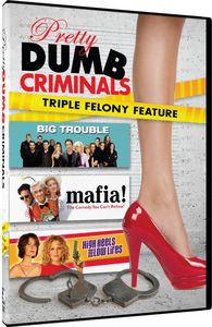 Pretty, Dumb Criminals: Mafia, Big Trouble, High Heels and Low Lifes