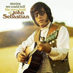 Stories We Could Tell: The Very Best Of John Sebastian