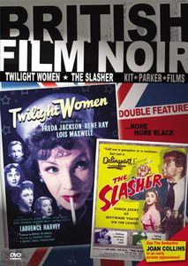 British Film Noir Double Feature: Twilight Women /  The Slasher