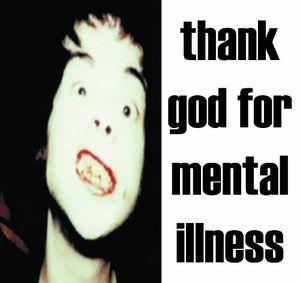 Thank God for Mental Illness