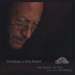 Ballads of Kelly Roberti-Slumber