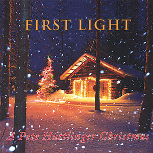 First Light-A Pete Huttlinger Christmas